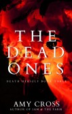 The Dead Ones (Death Herself book 3) by Amy Cross