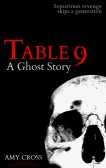 Table 9: A Ghost Story by Amy Cross
