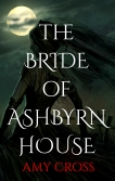 The Bride of Ashbyrn House by Amy Cross