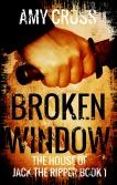 Broken Window The House of Jack the Ripper book 1 by Amy Cross