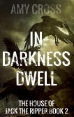 In Darkness Dwell The House of Jack the Ripper book 2 by Amy Cross