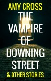 The Vampire of Downing Street by Amy Cross